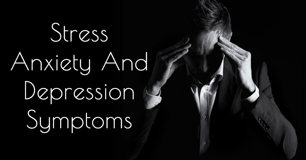 Stress Anxiety And Depression Symptoms - Total Wellness Club