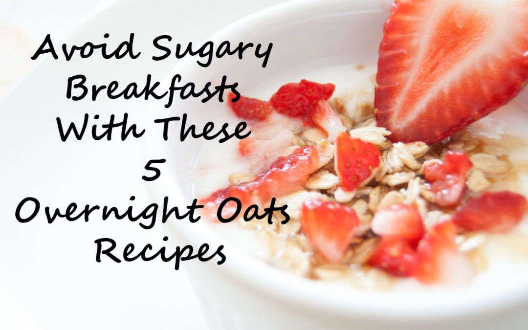 Avoid Sugary Breakfasts With These 5 Overnight Oats Recipes